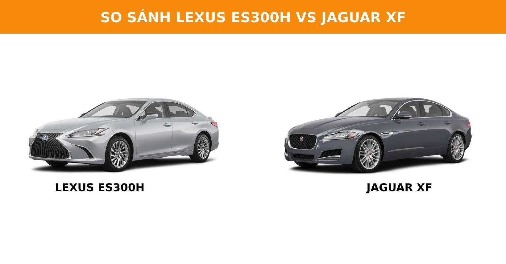 Lexus ES300h và Jaguar XF: Chọn sang trọng, lịch sự hay thể thao, phá cách