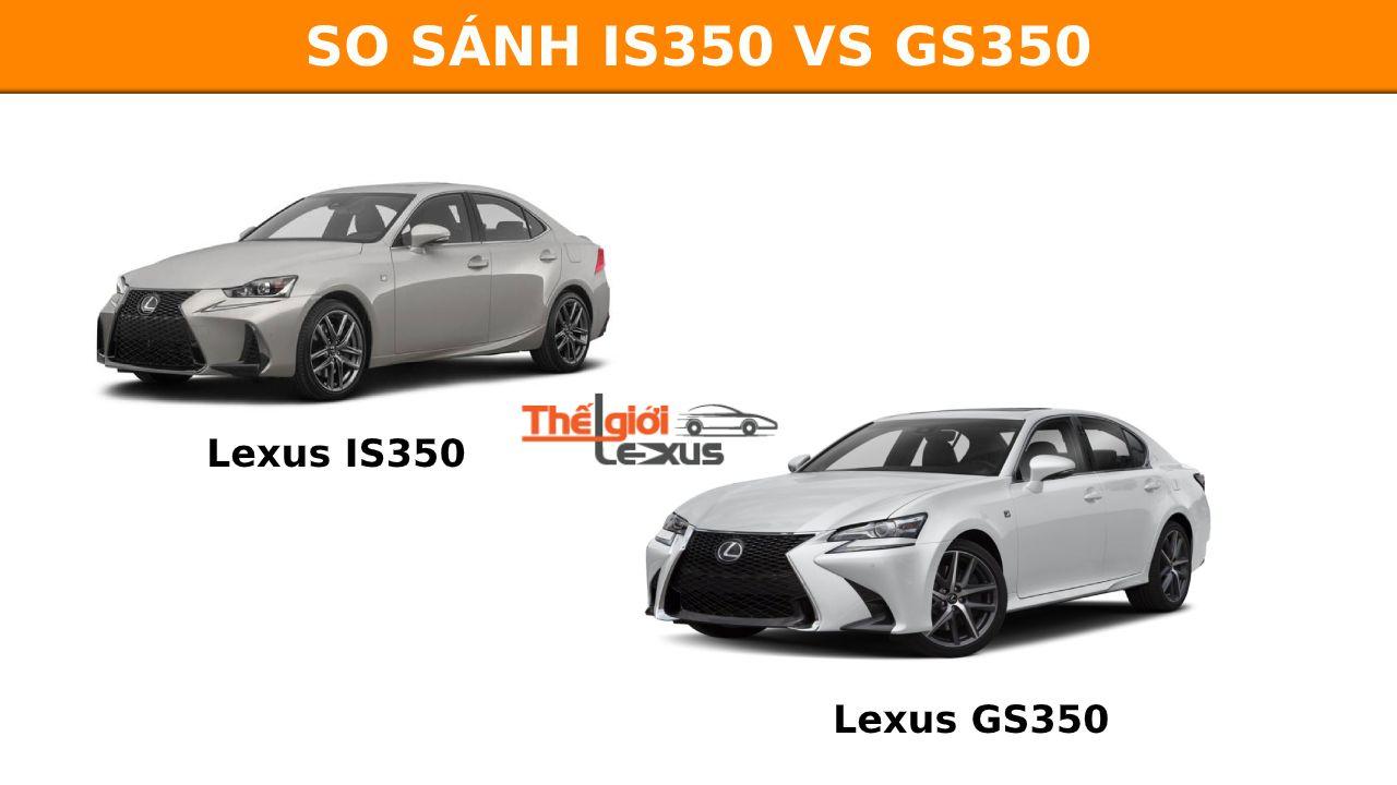 So sánh Lexus IS350 và Lexus GS350: những điểm giống và khác nhau