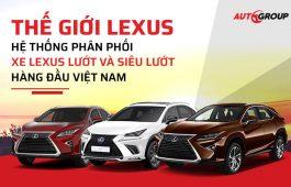Thế giới Lexus - Hệ thống phân phối xe sang lướt và siêu lướt